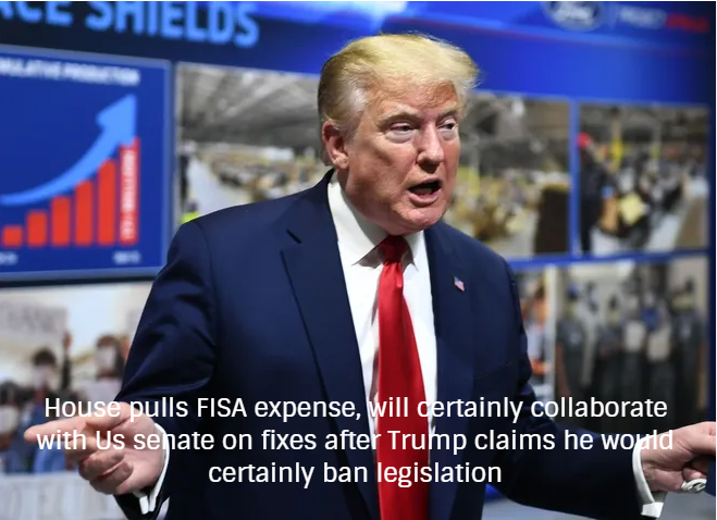 House pulls FISA expense, will certainly collaborate with Us senate on fixes after Trump claims he would certainly ban legislation