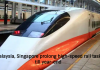 Malaysia, Singapore prolong high-speed rail task till year-end