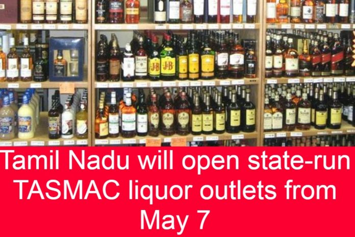 Tamil Nadu will open state-run TASMAC liquor outlets from May 7