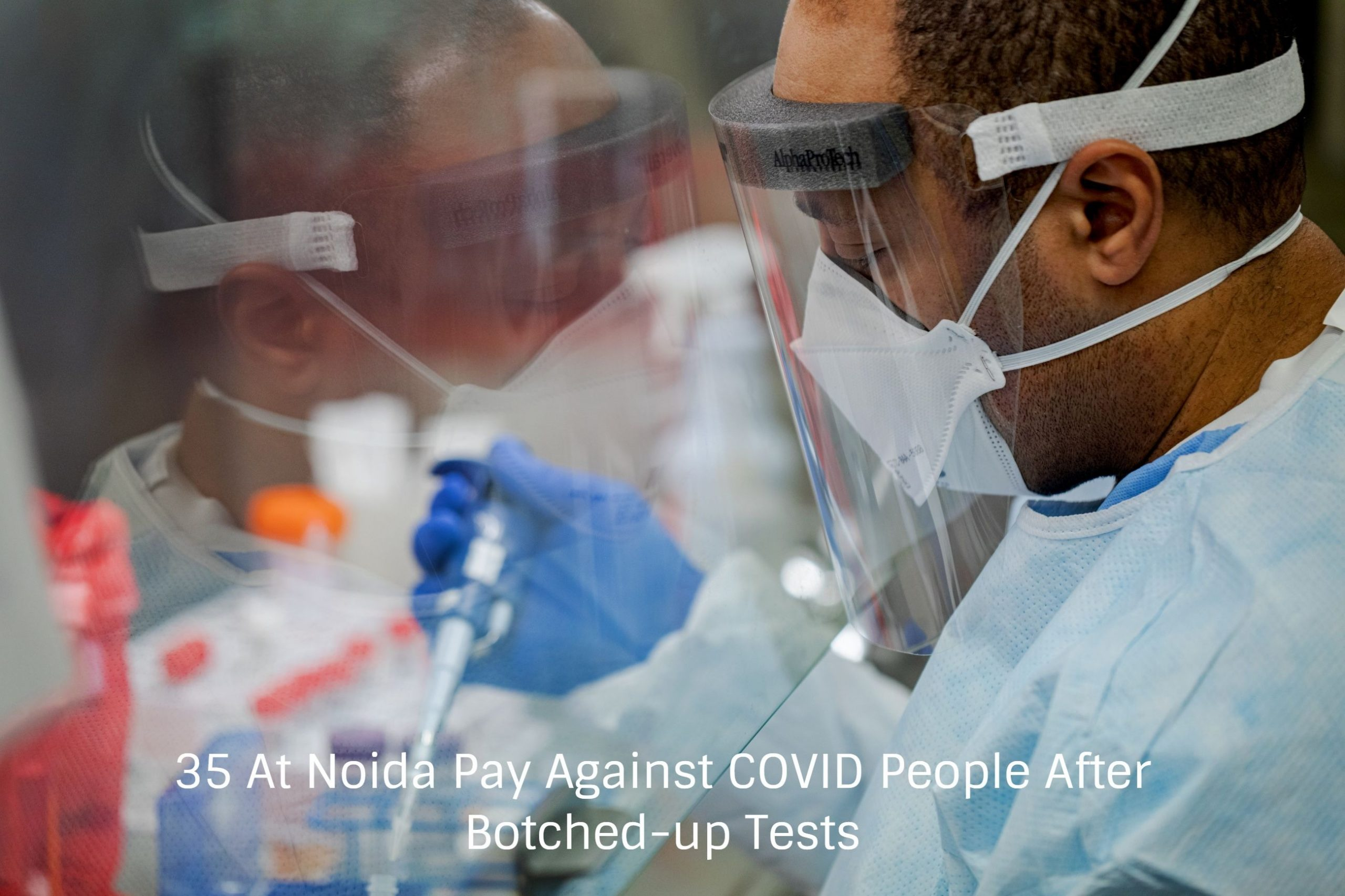 35 At Noida Pay Against COVID People After Botched-up Tests