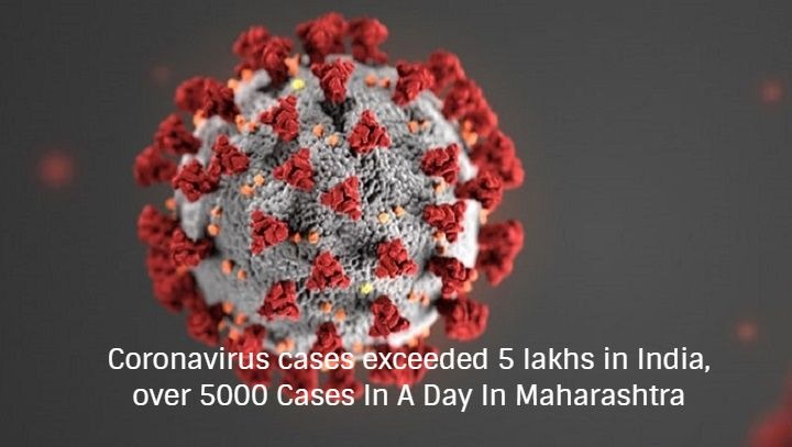 Coronavirus cases exceeded 5 lakhs in India, over 5000 Cases In A Day In Maharashtra