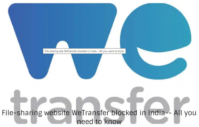 File-sharing website WeTransfer blocked in India-- All you need to know