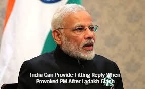 India Can Provide Fitting Reply When Provoked PM After Ladakh Clash