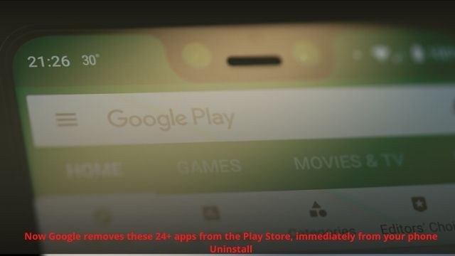 Now Google removes these 24+ apps from the Play Store, immediately from your phone Uninstall