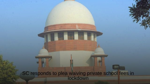 SC responds to plea waiving private school fees in lockdown